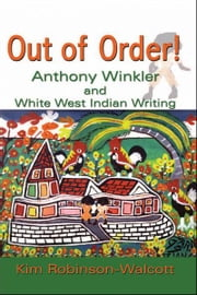 Out of Order!: Anthony Winkler and White West Indian Writing ebook by Kim Robinson-Walcott