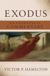 Exodus - An Exegetical Commentary ebook by Victor P. Hamilton