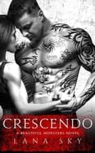 Crescendo - Beautiful Monsters, #1 ebook by Lana Sky