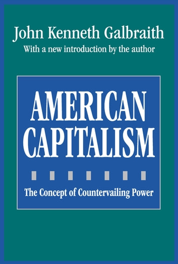 American Capitalism - The Concept of Countervailing Power ebook by John Galbraith