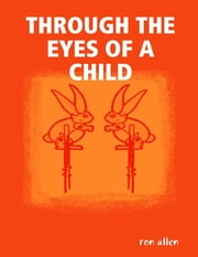 Through the Eyes of a Child ebook by Ron Allen