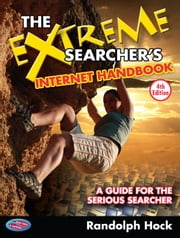 The Extreme Searcher's Internet Handbook - A Guide for the Serious Searcher ebook by Randolph Hock