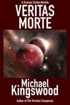 Veritas Morte - A Science Fiction Novella ebook by Michael Kingswood