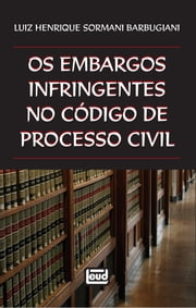 Os embargos infringentes no Código de Processo Civil ebook by Luiz Henrique Sormani Barbugiani