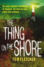 The Thing on the Shore ebook by Tom Fletcher