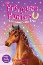 Princess Ponies 2: A Dream Come True ebook by Ms. Chloe Ryder