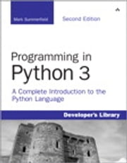 Programming in Python 3: A Complete Introduction to the Python Language - A Complete Introduction to the Python Language ebook by Mark Summerfield