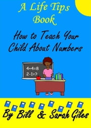 Teach your Child about Numbers; simply and easily. - Do it yourself teaching; ebook by Sarah Giles,Bill Giles