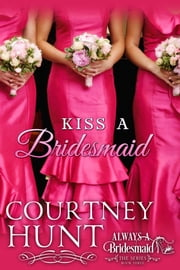 Kiss a Bridesmaid ebook by Courtney Hunt