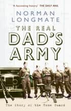 The Real Dad's Army ebook by Norman Longmate