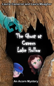 The Ghost at Cavern Lake Hollow: An Acorn Mystery ebook by Laurie Cameron,Laura Meagher