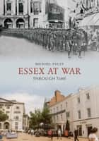 Essex At War Through Time ebook by Michael Foley