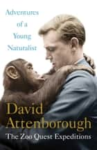Adventures of a Young Naturalist - The Zoo Quest Expeditions eBook by David Attenborough
