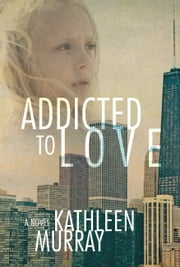 Addicted to Love ebook by Kathleen Murray