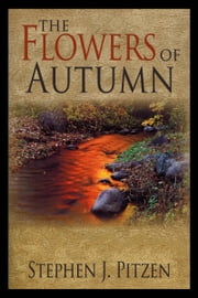 The Flowers of Autumn ebook by Stephen J Pitzen