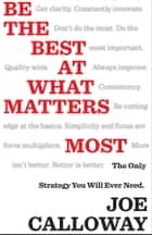 Be the Best at What Matters Most - The Only Strategy You will Ever Need ebook by Joe Calloway