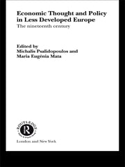Economic Thought and Policy in Less Developed Europe - The Nineteenth Century ebook by Maria Eugenia Mata,Michalis Psalidopoulos