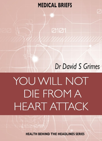 YOU WILL NOT DIE FROM A HEART ATTACK ebook by Dr David S Grimes