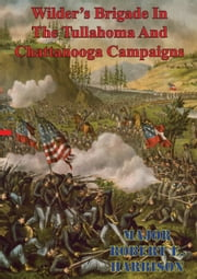 Wilder's Brigade In The Tullahoma And Chattanooga Campaigns Of The American Civil War ebook by Major Robert E. Harbison