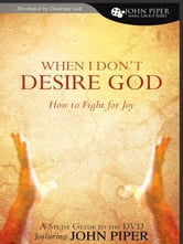 When I Don't Desire God (Study Guide): How to Fight for Joy ebook by John Piper