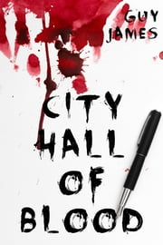 City Hall of Blood (Sven the Zombie Slayer, Book 2) ebook by Guy James
