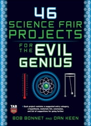 46 Science Fair Projects for the Evil Genius ebook by Bob Bonnet,Dan Keen