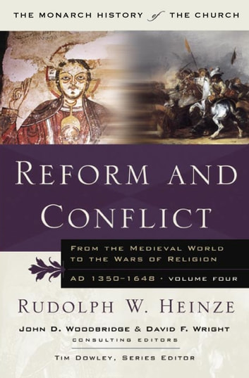 Reform and Conflict - From the Medieval World to the Wars of Religion, AD 1350-1648, Volume Fo ebook by Rudoph W. Heinze,Tim Dowley