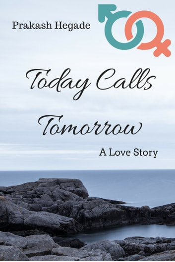 Today Calls Tomorrow: A Love Story ebook by Prakash Hegade