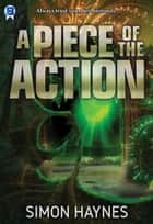 A Piece of the Action - Short story ebook by Simon Haynes