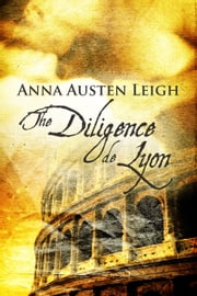 The Diligence de Lyon ebook by Anna Austen Leigh