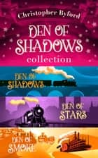 Den of Shadows Collection ebook by Christopher Byford