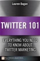 Twitter 101: Everything You Need to Know about Twitter Marketing - Everything You Need to Know about Twitter Marketing eBook von Lauren Dugan