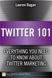 Twitter 101: Everything You Need to Know about Twitter Marketing - Everything You Need to Know about Twitter Marketing ebook by Lauren Dugan