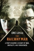 The Railway Man: A POW's Searing Account of War, Brutality and Forgiveness (Movie Tie-in Editions)
