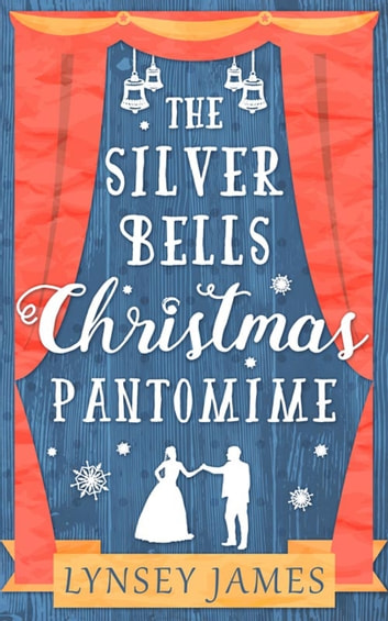 The Silver Bells Christmas Pantomime: The perfect feel-good Christmas romance! (A Luna Bay novel) ebook by Lynsey James