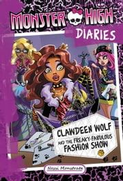 Monster High Diaries: Clawdeen Wolf and the Freaky-Fabulous Fashion Show ebook by Nessi Monstrata