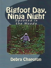 Bigfoot Day, Ninja Night ebook by Debra Chapoton