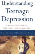 Understanding Teenage Depression - A Guide to Diagnosis, Treatment, and Management ebook by Nicholas Bakalar, Dr. Maureen Empfield