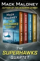 The SuperHawks Quartet - Strike Force Alpha, Strike Force Bravo, Strike Force Charlie, and Strike Force Delta ebook by Mack Maloney