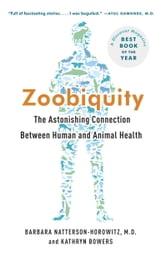Zoobiquity - What Animals Can Teach Us About Health and the Science of Healing ebook by Barbara Natterson-Horowitz,Kathryn Bowers