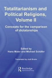 Totalitarianism and Political Religions, Volume II - Concepts for the Comparison Of Dictatorships ebook by Hans Maier,Michael Schäfer