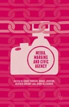 Media, Margins and Civic Agency ebook by Heather Savigny, Einar Thorsen, Daniel Jackson,...