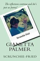 Scrunchie-Fried ebook by Gianetta Palmer