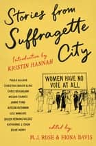 Stories from Suffragette City ebook by M.J. Rose, Fiona Davis, Kristin Hannah