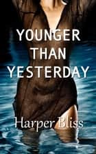 Younger Than Yesterday ebook by Harper Bliss