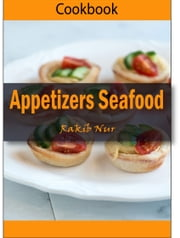 Appetizers Seafood: 101 Delicious, Nutritious, Low Budget, Mouthwatering Appetizers Seafood Cookbook ebook by Heviz's