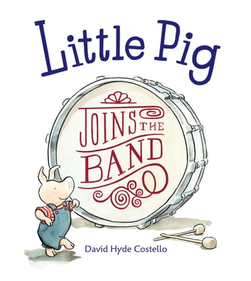 Little Pig Joins the Band ebook by David Hyde Costello