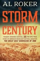 The Storm of the Century - Tragedy, Heroism, Survival, and the Epic True Story of America's Deadliest Natural Disaster: The Great Gulf Hurricane of 1900 ebook by Al Roker