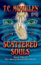 Scattered Souls: Book Two of the Manipulated Evil Trilogy ebook by T.C. McMullen
