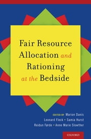 Fair Resource Allocation and Rationing at the Bedside ebook by Marion Danis, Samia A. Hurst, Len Fleck,...